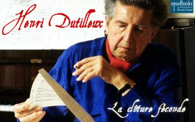 Henri Dutilleux : le Reclus de La Sage